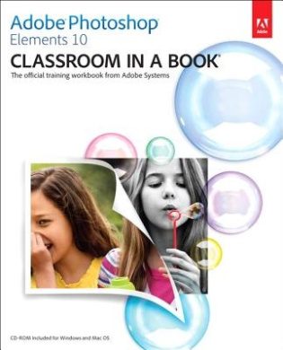 Adobe Photoshop Elements 10 Classroom in a Book: The Official Training Workbook from Adobe Systems