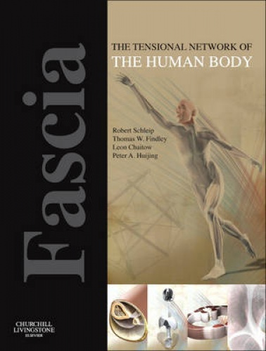 Fascia: The Tensional Network of the Human Body: The science and clinical