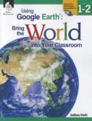 Shell Education SEP50824 Using Google Earth Level 1-2 Bring The World Into Your Classroom