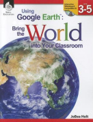 Shell Education SEP50825 Using Google Earth Level 3-5 Bring The World Into Your Classroom