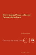 The Ecological Voice in Recent German-Swiss Prose
