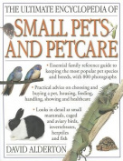The Ultimate Encyclopedia of Small Pets & Pet Care