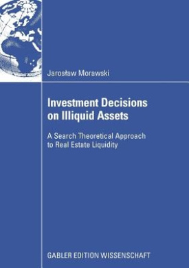 Investment Decisions on Illiquid Assets: A Search Theoretical Approach to Real Estate Liquidity: 2009