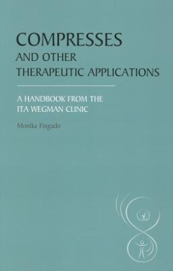 Compresses and Other Therapeutic Applications: A Handbook from the Ita Wegman Clinic