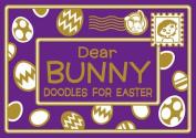 Dear Bunny: Doodles for Easter