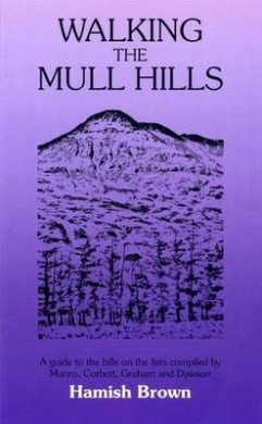 Walking the Mull Hills: A Guide to the Hills on the Lists Compiled by Munro, Corbett, Graham and Dawson