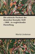 Die Arktische Fischerei Der Deutschen Seestadte 1620 - 1868 - In Vergleichender Darstellung [GER]