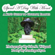 Spend a Day with Monet---A Kid's Guide to Giverny, France [Large Print]