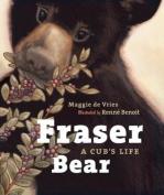 Fraser Bear: A Cub's Life