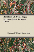 Handbook Of Archaeology; Egyptian, Greek, Etruscan, Roman