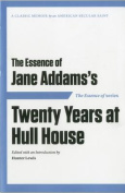 The Essence of . . . Jane Addams S Twenty Years at Hull House