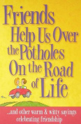 Friends Help Us Over the Potholes on the Road of Life