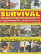 Survival: The Ultimate Practical Guide to Staying Alive in Extreme Conditions and Emergency Situations