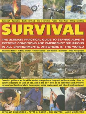 Survival: The Ultimate Practical Guide to Staying Alive in Extreme Conditions and Emergency Situations: Essential Guidance on the Skills Needed to Exp