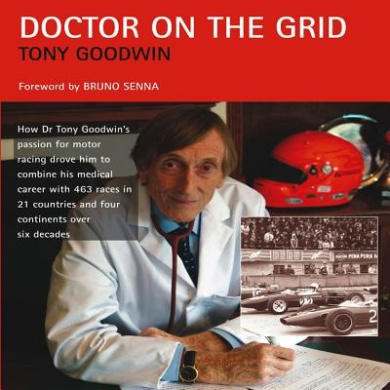 Doctor on the Grid: How Dr Tony Goodwin's Passion for Motor Racing Drove Him to Combine His Medical Career with 463 Races in 21 Countries
