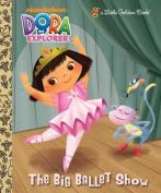 The Big Ballet Show (Dora the Explorer