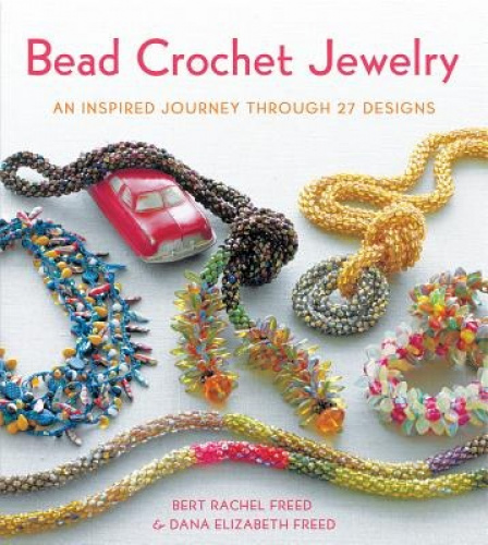 Bead Crochet Jewelry: An Inspired Journey Through 27 Designs.
