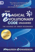 Your Magical Evolutionary Code Unleashed - the Science of Inner Resonance