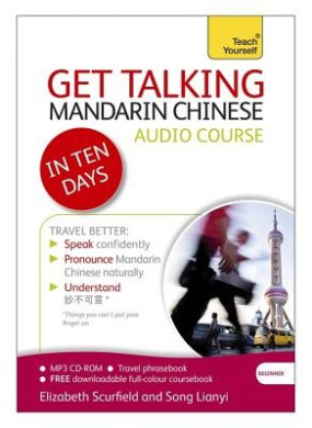 Get Talking Mandarin Chinese in Ten Days Beginner Audio Course: (Audio Pack) the Essential Introduction to Speaking and Understanding
