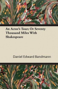 An Actor's Tour; Or Seventy Thousand Miles with Shakespeare
