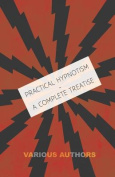 Practical Hypnotism - A Complete Treatise