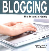 Blogging: The Essential Guide