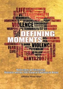 Defining Moments. Reflections on Citizenship, Violence and the 2007 General Elections in Kenya
