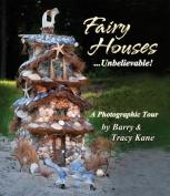 Fairy Houses . . . Unbelievable!