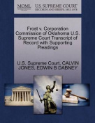 Frost V. Corporation Commission of Oklahoma U.S. Supreme Court Transcript of Record with Supporting Pleadings