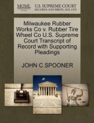 Milwaukee Rubber Works Co V. Rubber Tire Wheel Co U.S. Supreme Court Transcript of Record with Supporting Pleadings
