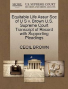 Equitable Life Assur Soc of U S V. Brown U.S. Supreme Court Transcript of Record with Supporting Pleadings