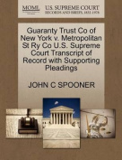 Guaranty Trust Co of New York V. Metropolitan St Ry Co U.S. Supreme Court Transcript of Record with Supporting Pleadings