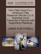 Twin Falls Canal Co V. American Falls Reservoir Dist No 2 U.S. Supreme Court Transcript of Record with Supporting Pleadings