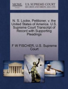 N. S. Locke, Petitioner, V. the United States of America. U.S. Supreme Court Transcript of Record with Supporting Pleadings