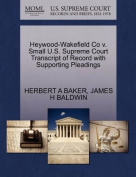 Heywood-Wakefield Co V. Small U.S. Supreme Court Transcript of Record with Supporting Pleadings