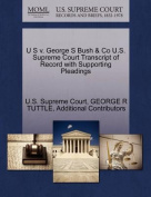 U S V. George S Bush & Co U.S. Supreme Court Transcript of Record with Supporting Pleadings