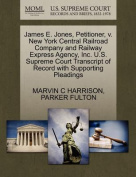 James E. Jones, Petitioner, V. New York Central Railroad Company and Railway Express Agency, Inc. U.S. Supreme Court Transcript of Record with Supporting Pleadings
