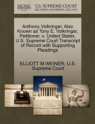 Anthony Volkringer, Also Known as Tony E. Volkringer, Petitioner, V. United States. U.S. Supreme Court Transcript of Record with Supporting Pleadings