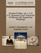 Charles R Allen, Inc V. U S U.S. Supreme Court Transcript of Record with Supporting Pleadings