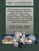 Title Insurance and Guaranty Company, Elizabeth Humphrey, Harry Lee Jones, et al., Petitioners, V. James P. Hart, Trustee of Mount Gaines Mining Company, Debtor. U.S. Supreme Court Transcript of Record with Supporting Pleadings