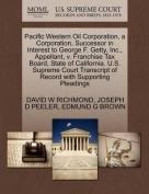 Pacific Western Oil Corporation, a Corporation, Successor in Interest to George F. Getty, Inc., Appellant, V. Franchise Tax Board, State of California. U.S. Supreme Court Transcript of Record with Supporting Pleadings
