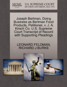 Joseph Bertman, Doing Business as Bertman Food Products, Petitioner, V. J. A. Kirsch Co. U.S. Supreme Court Transcript of Record with Supporting Pleadings