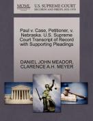 Paul V. Case, Petitioner, V. Nebraska. U.S. Supreme Court Transcript of Record with Supporting Pleadings