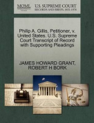 Philip A. Gillis, Petitioner, V. United States. U.S. Supreme Court Transcript of Record with Supporting Pleadings