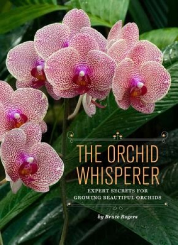 The Orchid Whisperer: Expert Secrets for Growing Beautiful Orchids.