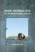 Arab Journalists in Transnational Media
