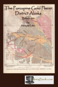 The Porcupine Gold Placer District Alaska