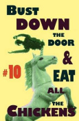 Bust Down the Door and Eat All the Chickens #10