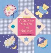 A Box of Fun for the Nursery [Board book]