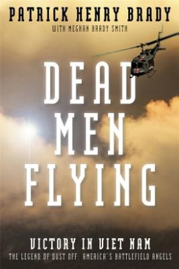 Dead Men Flying: Victory in Viet Nam, the Legend of Dust Off: America's Battlefield Angels